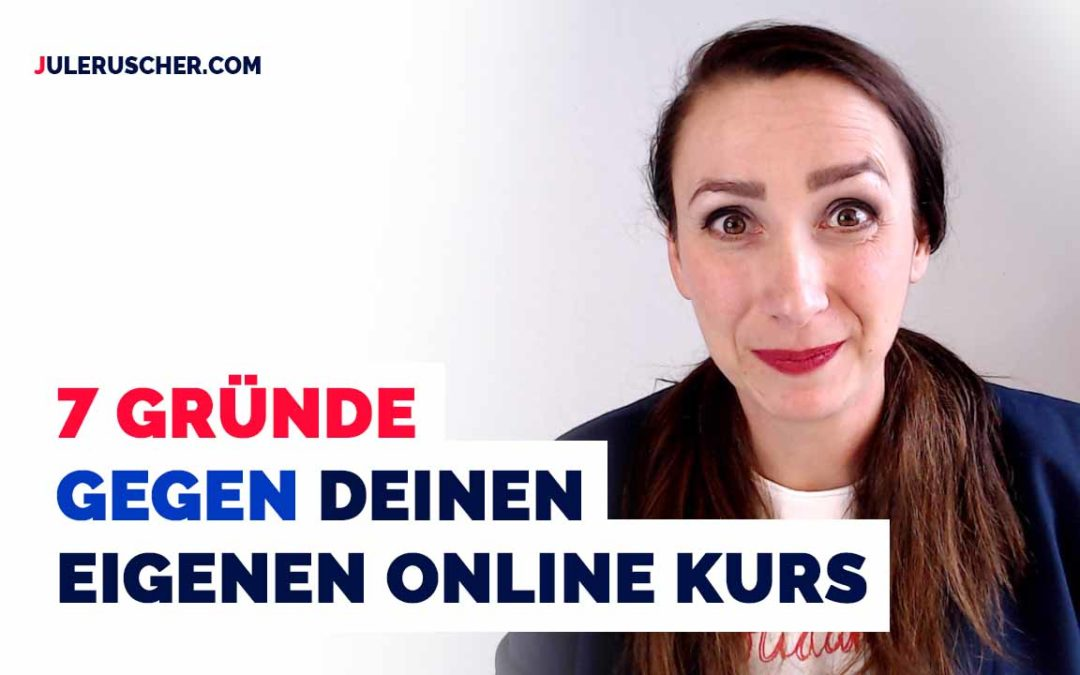 7 Gründe gegen deinen ersten eigenen Online Kurs